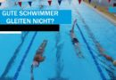 Gute Schwimmer gleiten nicht?