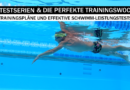 Schwimmtraining: Testserien für die Mittel- und Langstrecke & Triathlon
